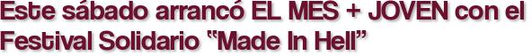 """Este sábado arrancó EL MES + JOVEN con el Festival Solidario """"Made In Hell"""""""