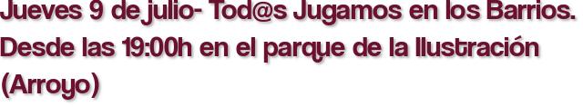 Jueves 9 de julio- Tod@s Jugamos en los Barrios. Desde las 19:00h en el parque de la Ilustración (Arroyo)