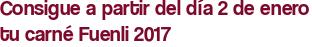 Consigue a partir del día 2 de enero tu carné Fuenli 2017