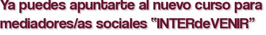 """Ya puedes apuntarte al nuevo curso para mediadores/as sociales """"INTERdeVENIR"""""""