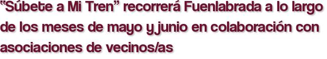 """""""Súbete a Mi Tren"""" recorrerá Fuenlabrada a lo largo de los meses de mayo y junio en colaboración con asociaciones de vecinos/as"""