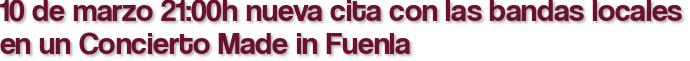 10 de marzo 21:00h nueva cita con las bandas locales en un Concierto Made in Fuenla