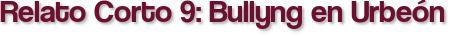 Relato Corto 9: Bullyng en Urbeón