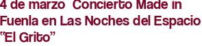 """4 de marzo  Concierto Made in Fuenla en Las Noches del Espacio """"El Grito"""""""