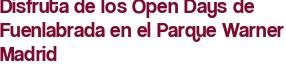 Disfruta de los Open Days de Fuenlabrada en el Parque Warner Madrid