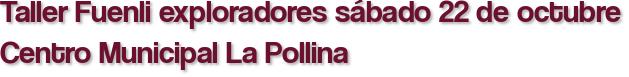 Taller Fuenli exploradores sábado 22 de octubre Centro Municipal La Pollina