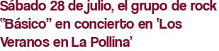 """Sábado 28 de julio, el grupo de rock """"Básico"""" en concierto en 'Los Veranos en La Pollina'"""