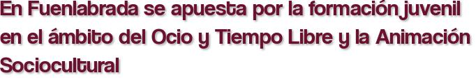 En Fuenlabrada se apuesta por la formación juvenil en el ámbito del Ocio y Tiempo Libre y la Animación Sociocultural