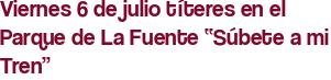 """Viernes 6 de julio títeres en el Parque de La Fuente """"Súbete a mi Tren"""""""