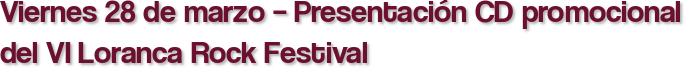 Viernes 28 de marzo – Presentación CD promocional del VI Loranca Rock Festival