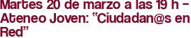 """Martes 20 de marzo a las 19 h – Ateneo Joven: """"Ciudadan@s en Red"""""""