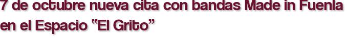 """7 de octubre nueva cita con bandas Made in Fuenla en el Espacio """"El Grito"""""""