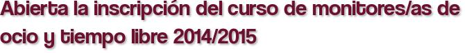 Abierta la inscripción del curso de monitores/as de ocio y tiempo libre 2014/2015