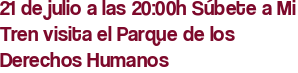 21 de julio a las 20:00h Súbete a Mi Tren visita el Parque de los Derechos Humanos