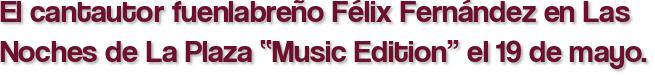 """El cantautor fuenlabreño Félix Fernández en Las Noches de La Plaza """"Music Edition"""" el 19 de mayo."""
