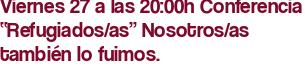 """Viernes 27 a las 20:00h Conferencia """"Refugiados/as"""" Nosotros/as también lo fuimos."""