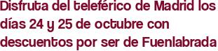 Disfruta del teleférico de Madrid los días 24 y 25 de octubre con descuentos por ser de Fuenlabrada
