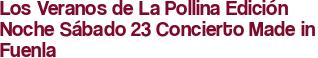 Los Veranos de La Pollina Edición Noche Sábado 23 Concierto Made in Fuenla