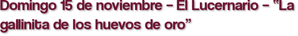 """Domingo 15 de noviembre – El Lucernario – """"La gallinita de los huevos de oro"""""""