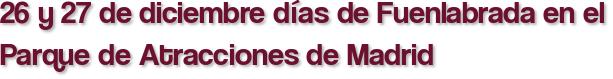 26 y 27 de diciembre días de Fuenlabrada en el Parque de Atracciones de Madrid