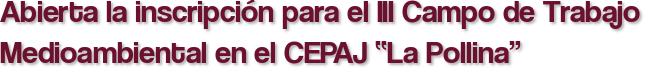 """Abierta la inscripción para el III Campo de Trabajo Medioambiental en el CEPAJ """"La Pollina"""""""