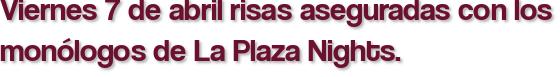 Viernes 7 de abril risas aseguradas con los monólogos de La Plaza Nights.
