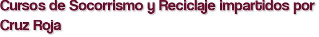 Cursos de Socorrismo y Reciclaje impartidos por Cruz Roja