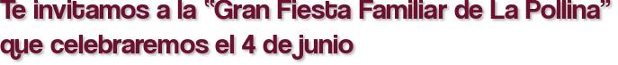 """Te invitamos a la """"Gran Fiesta Familiar de La Pollina"""" que celebraremos el 4 de junio"""