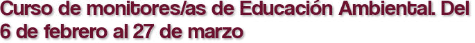 Curso de monitores/as de Educación Ambiental. Del 6 de febrero al 27 de marzo