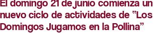 """El domingo 21 de junio comienza un nuevo ciclo de actividades de """"Los Domingos Jugamos en la Pollina"""""""