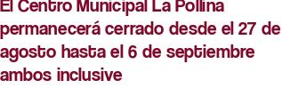 El Centro Municipal La Pollina permanecerá cerrado desde el 27 de agosto hasta el 6 de septiembre ambos inclusive