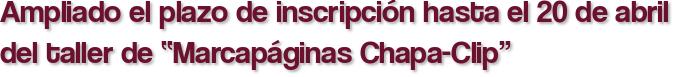 """Ampliado el plazo de inscripción hasta el 20 de abril del taller de """"Marcapáginas Chapa-Clip"""""""