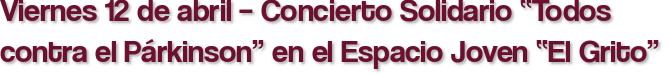 """Viernes 12 de abril – Concierto Solidario """"Todos contra el Párkinson"""" en el Espacio Joven """"El Grito"""""""