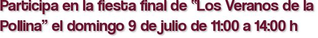 """Participa en la fiesta final de """"Los Veranos de la Pollina"""" el domingo 9 de julio de 11:00 a 14:00 h"""