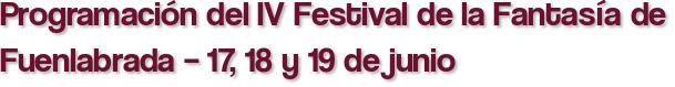 Programación del IV Festival de la Fantasía de Fuenlabrada – 17, 18 y 19 de junio