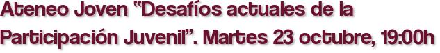 """Ateneo Joven """"Desafíos actuales de la Participación Juvenil"""". Martes 23 octubre, 19:00h"""