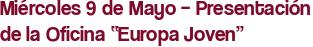 """Miércoles 9 de Mayo – Presentación de la Oficina """"Europa Joven"""""""