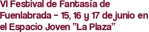 """VI Festival de Fantasía de Fuenlabrada – 15, 16 y 17 de junio en el Espacio Joven """"La Plaza"""""""