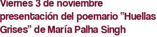 """Viernes 3 de noviembre presentación del poemario """"Huellas Grises"""" de María Palha Singh"""