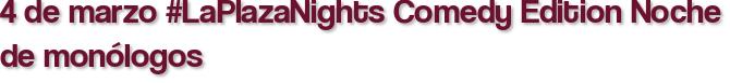 4 de marzo #LaPlazaNights Comedy Edition Noche de monólogos