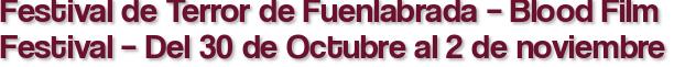 Festival de Terror de Fuenlabrada – Blood Film Festival – Del 30 de Octubre al 2 de noviembre