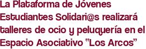 """La Plataforma de Jóvenes Estudiantes Solidari@s realizará talleres de ocio y peluquería en el Espacio Asociativo """"Los Arcos"""""""