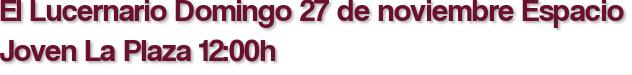 El Lucernario Domingo 27 de noviembre Espacio Joven La Plaza 12:00h