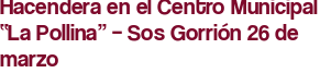 """Hacendera en el Centro Municipal """"La Pollina"""" – Sos Gorrión 26 de marzo"""