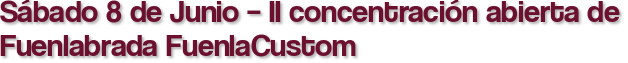 Sábado 8 de Junio – II concentración abierta de Fuenlabrada FuenlaCustom