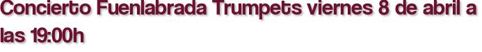 Concierto Fuenlabrada Trumpets viernes 8 de abril a las 19:00h