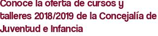 Conoce la oferta de cursos y talleres 2018/2019 de la Concejalía de Juventud e Infancia