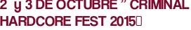 "2  y 3 DE OCTUBRE "" CRIMINAL HARDCORE FEST 2015″"