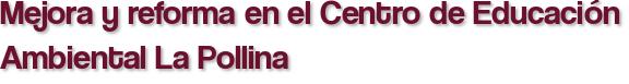 Mejora y reforma en el Centro de Educación Ambiental La Pollina