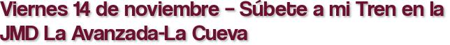Viernes 14 de noviembre – Súbete a mi Tren en la JMD La Avanzada-La Cueva